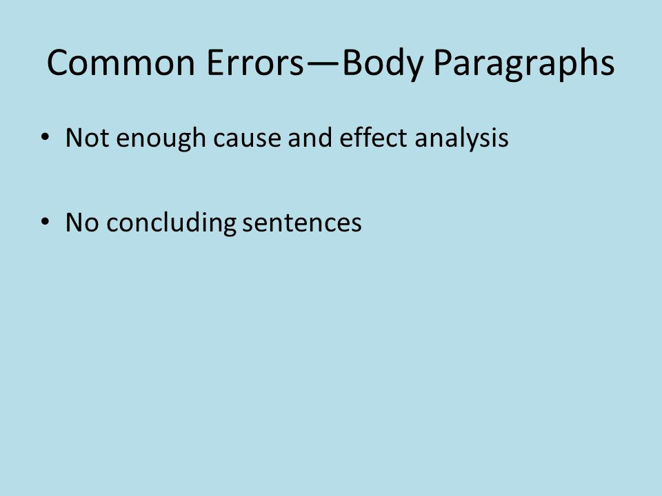 Common Errors—Body Paragraphs Not enough cause and effect analysis No concluding sentences