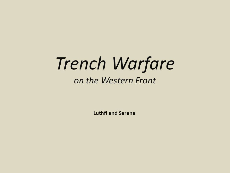 Trench Warfare on the Western Front Luthfi and Serena