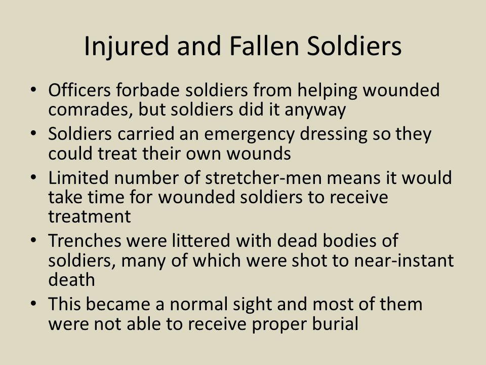 Injured and Fallen Soldiers Officers forbade soldiers from helping wounded comrades, but soldiers did it anyway Soldiers carried an emergency dressing