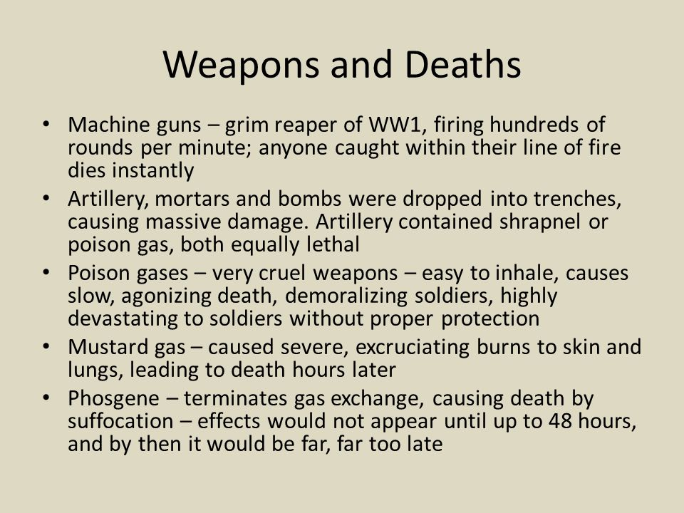 Weapons and Deaths Machine guns – grim reaper of WW1, firing hundreds of rounds per minute; anyone caught within their line of fire dies instantly Art