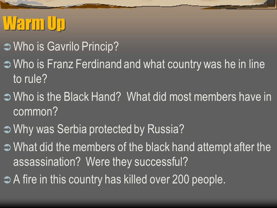 Warm Up  Who is Gavrilo Princip.  Who is Franz Ferdinand and what country was he in line to rule.