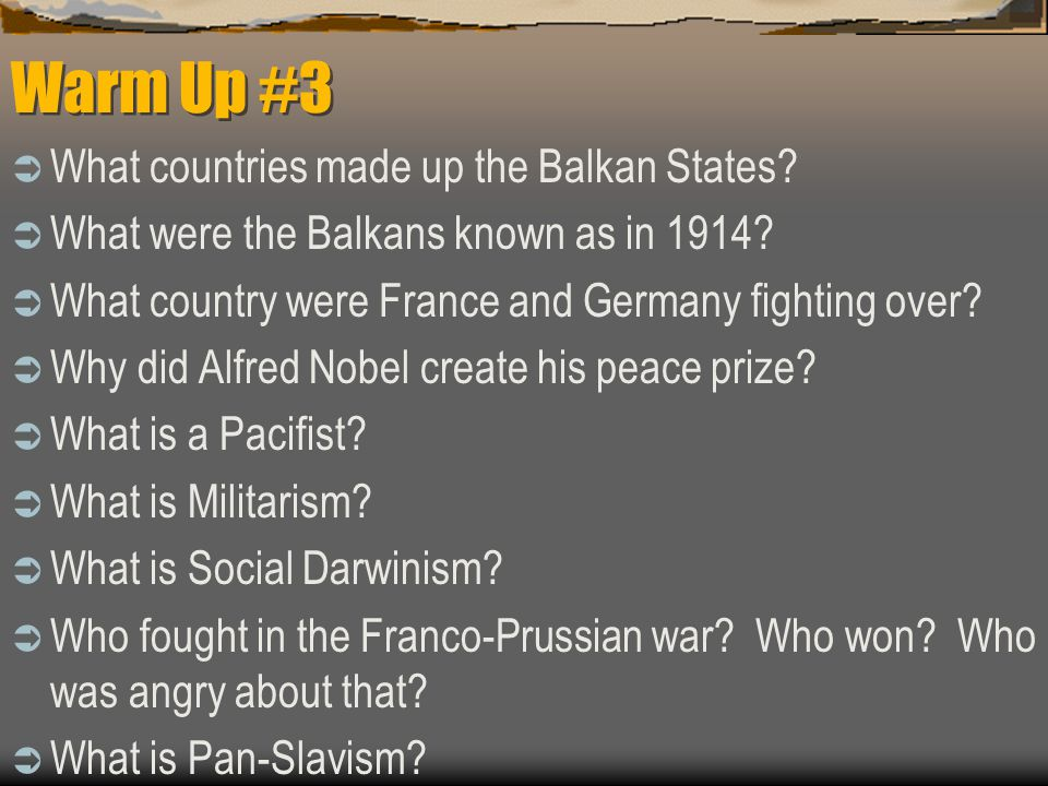 Warm Up #3  What countries made up the Balkan States.