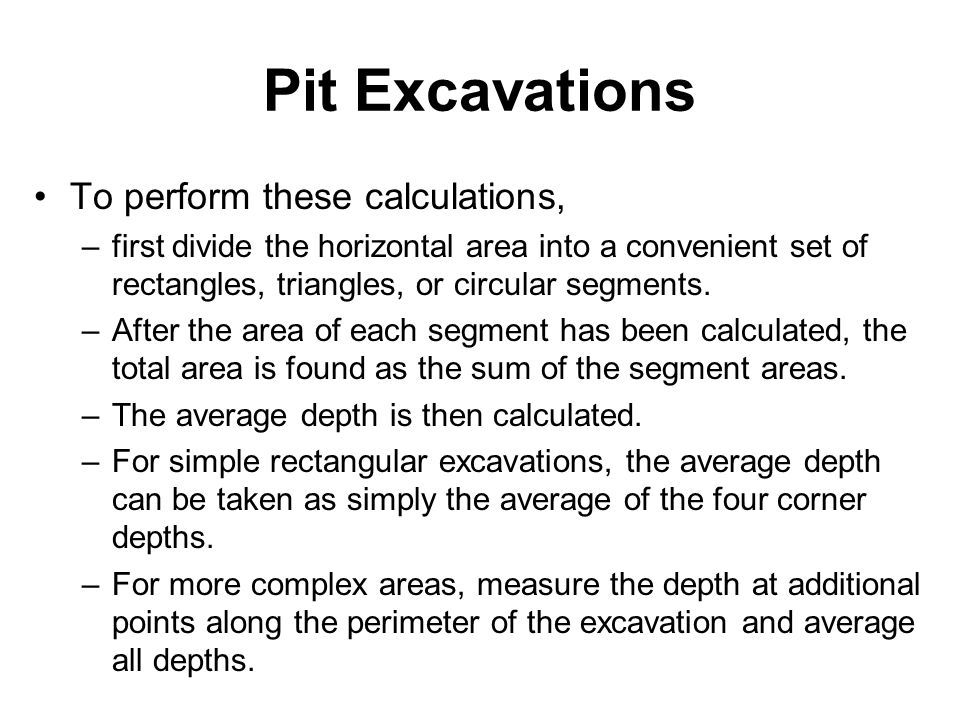 Pit Excavations To perform these calculations, –first divide the horizontal area into a convenient set of rectangles, triangles, or circular segments.