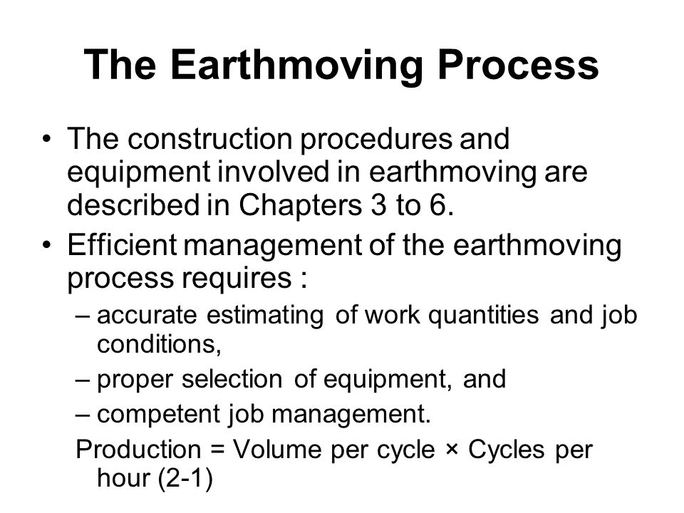 The Earthmoving Process The construction procedures and equipment involved in earthmoving are described in Chapters 3 to 6. Efficient management of th