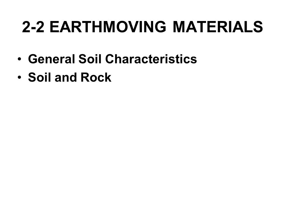 2-2 EARTHMOVING MATERIALS General Soil Characteristics Soil and Rock