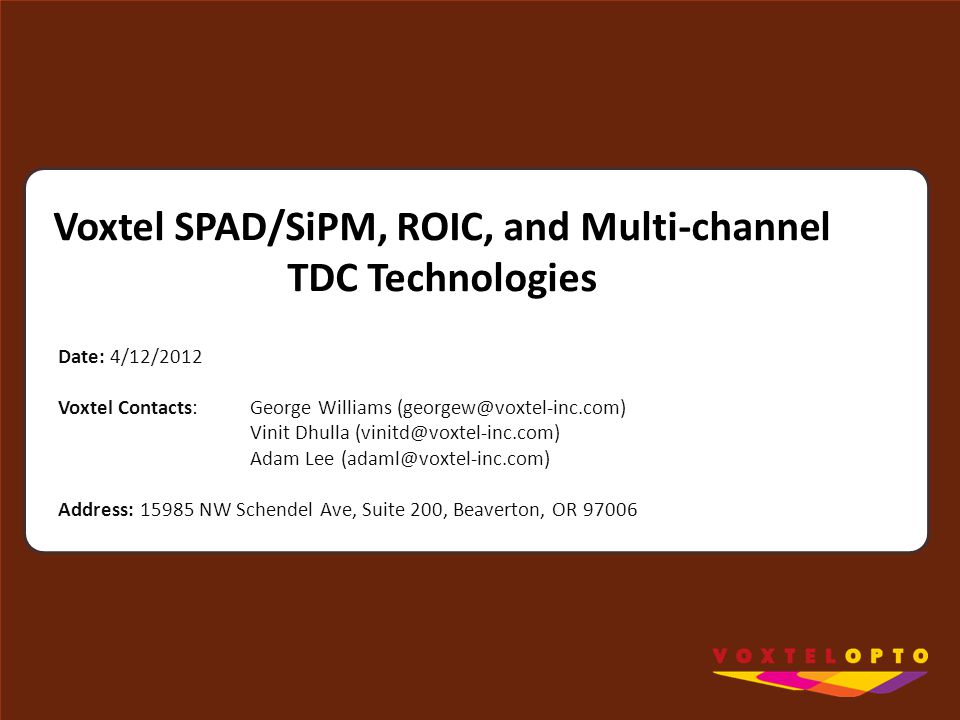 Date: 4/12/2012 Voxtel Contacts: George Williams (georgew@voxtel-inc.com) Vinit Dhulla (vinitd@voxtel-inc.com) Adam Lee (adaml@voxtel-inc.com) Address
