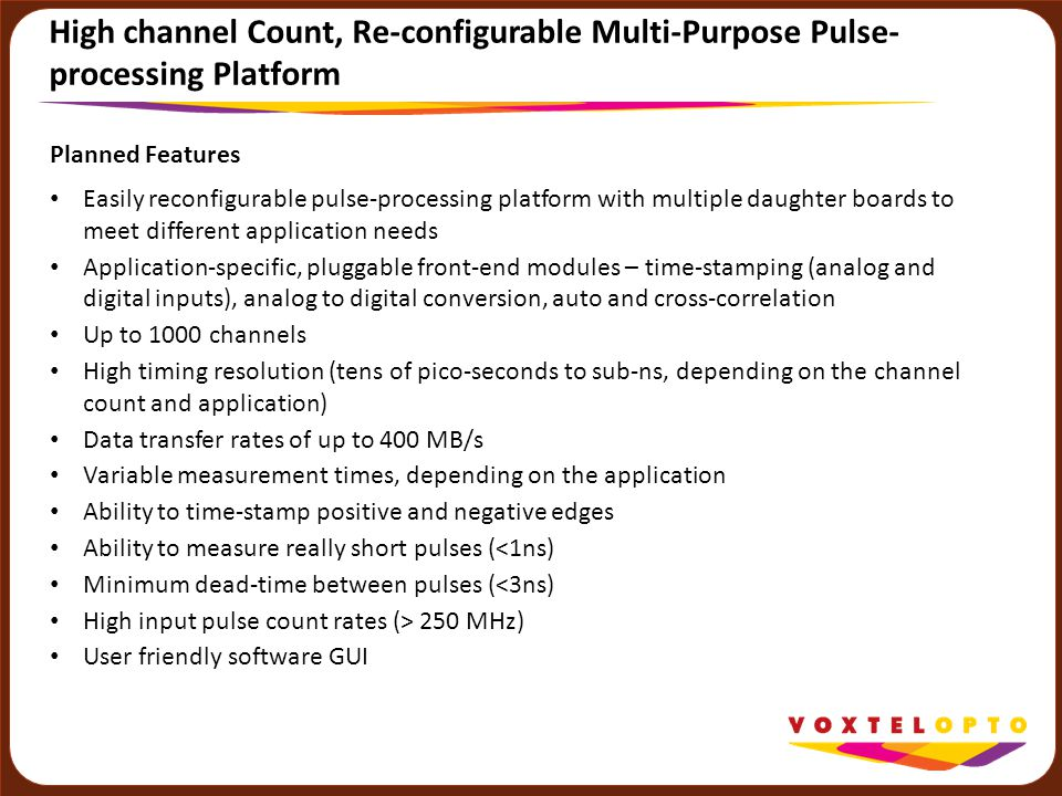 High channel Count, Re-configurable Multi-Purpose Pulse- processing Platform Planned Features Easily reconfigurable pulse-processing platform with mul