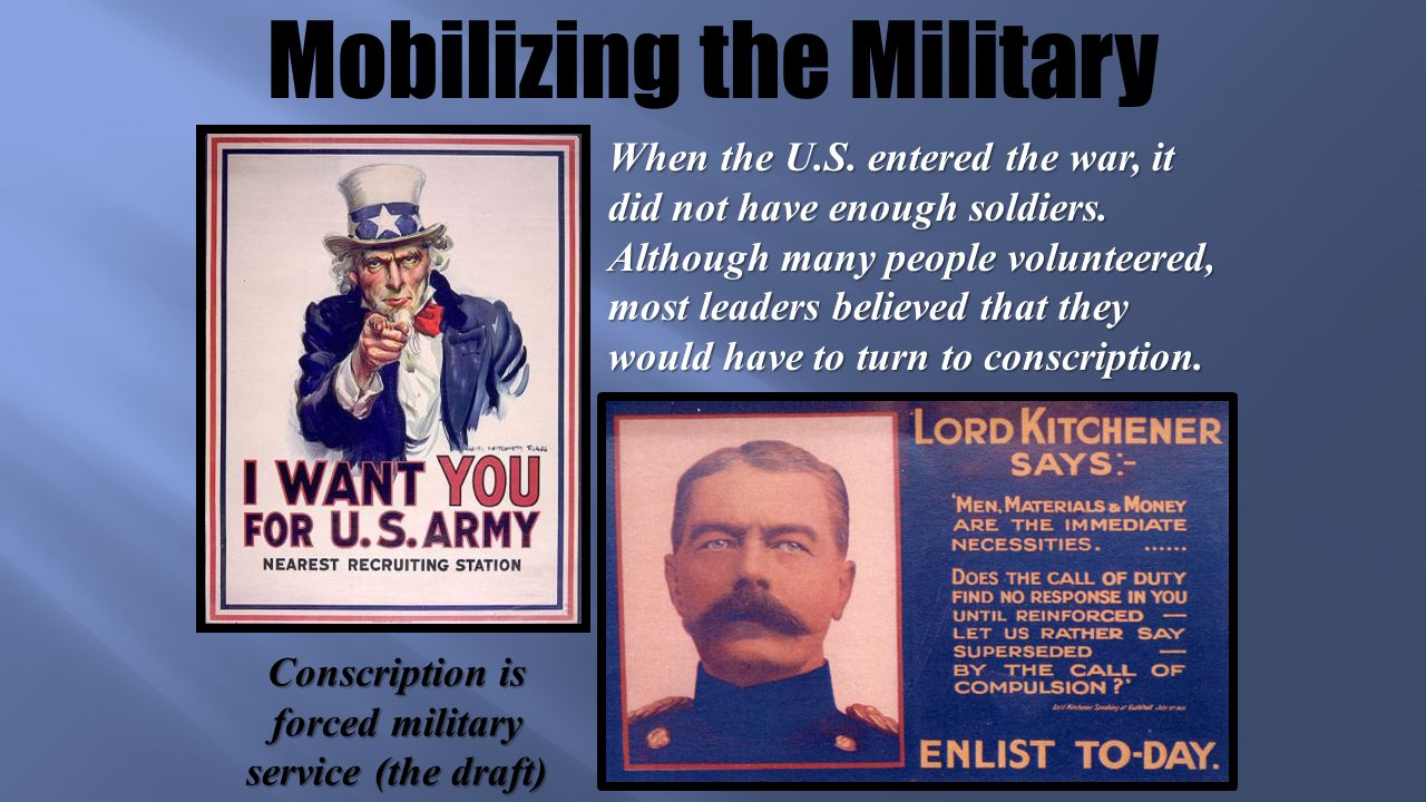 Mobilizing the Military When the U.S. entered the war, it did not have enough soldiers.
