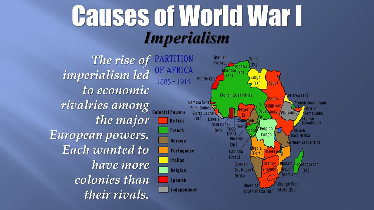 Causes of World War I Imperialism The rise of imperialism led to economic rivalries among the major European powers.