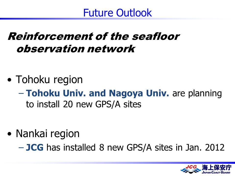 Future Outlook Reinforcement of the seafloor observation network Tohoku region –Tohoku Univ.