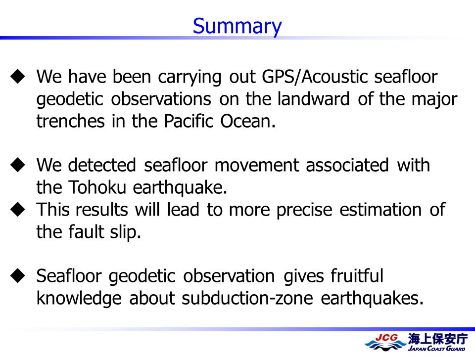 Summary  We have been carrying out GPS/Acoustic seafloor geodetic observations on the landward of the major trenches in the Pacific Ocean.  We detec