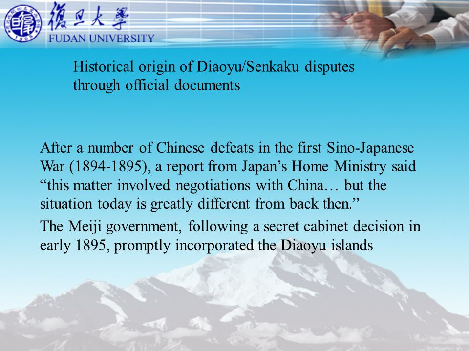 Historical origin of Diaoyu/Senkaku disputes through official documents After a number of Chinese defeats in the first Sino-Japanese War (1894-1895), a report from Japan's Home Ministry said this matter involved negotiations with China… but the situation today is greatly different from back then. The Meiji government, following a secret cabinet decision in early 1895, promptly incorporated the Diaoyu islands