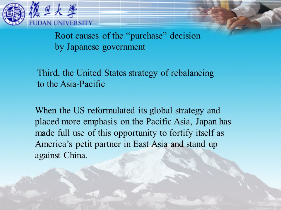 Root causes of the purchase decision by Japanese government When the US reformulated its global strategy and placed more emphasis on the Pacific Asia, Japan has made full use of this opportunity to fortify itself as America's petit partner in East Asia and stand up against China.