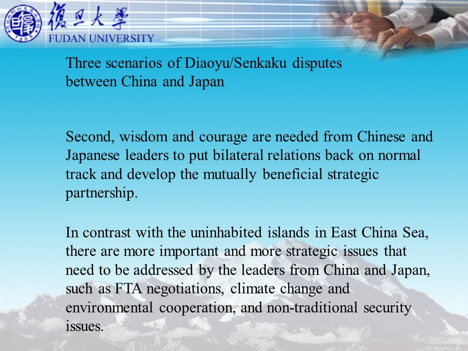 Three scenarios of Diaoyu/Senkaku disputes between China and Japan Second, wisdom and courage are needed from Chinese and Japanese leaders to put bilateral relations back on normal track and develop the mutually beneficial strategic partnership.