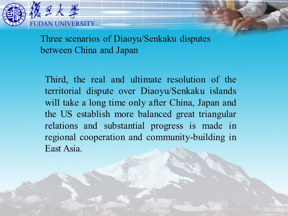 Three scenarios of Diaoyu/Senkaku disputes between China and Japan Third, the real and ultimate resolution of the territorial dispute over Diaoyu/Senkaku islands will take a long time only after China, Japan and the US establish more balanced great triangular relations and substantial progress is made in regional cooperation and community-building in East Asia.