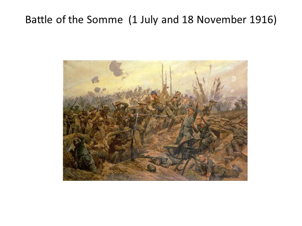 Battle of the Somme (1 July and 18 November 1916)