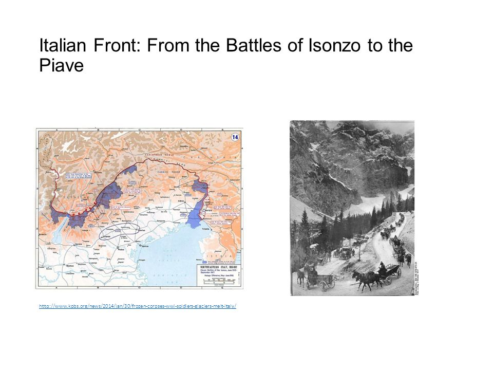 Italian Front: From the Battles of Isonzo to the Piave http://www.kpbs.org/news/2014/jan/30/frozen-corpses-wwi-soldiers-glaciers-melt-italy/