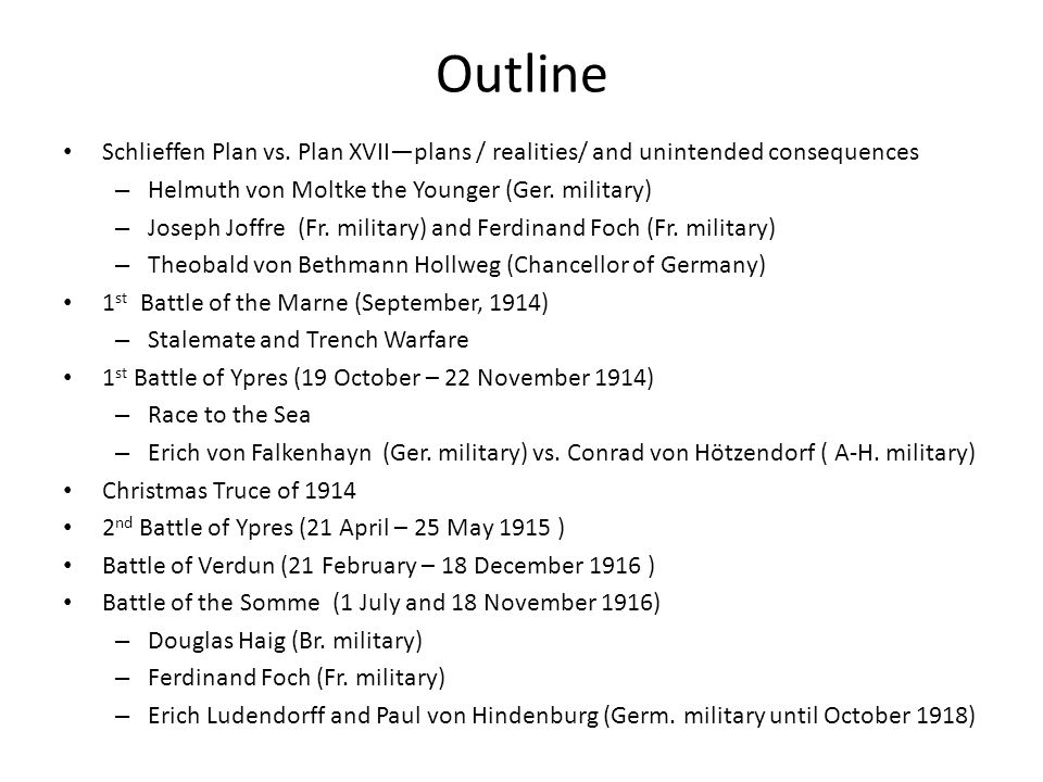 Outline Schlieffen Plan vs. Plan XVII—plans / realities/ and unintended consequences – Helmuth von Moltke the Younger (Ger. military) – Joseph Joffre