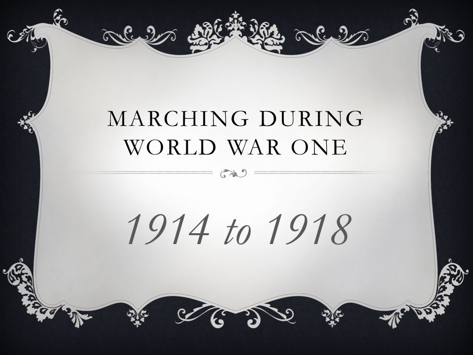 MARCHING DURING WORLD WAR ONE 1914 to 1918