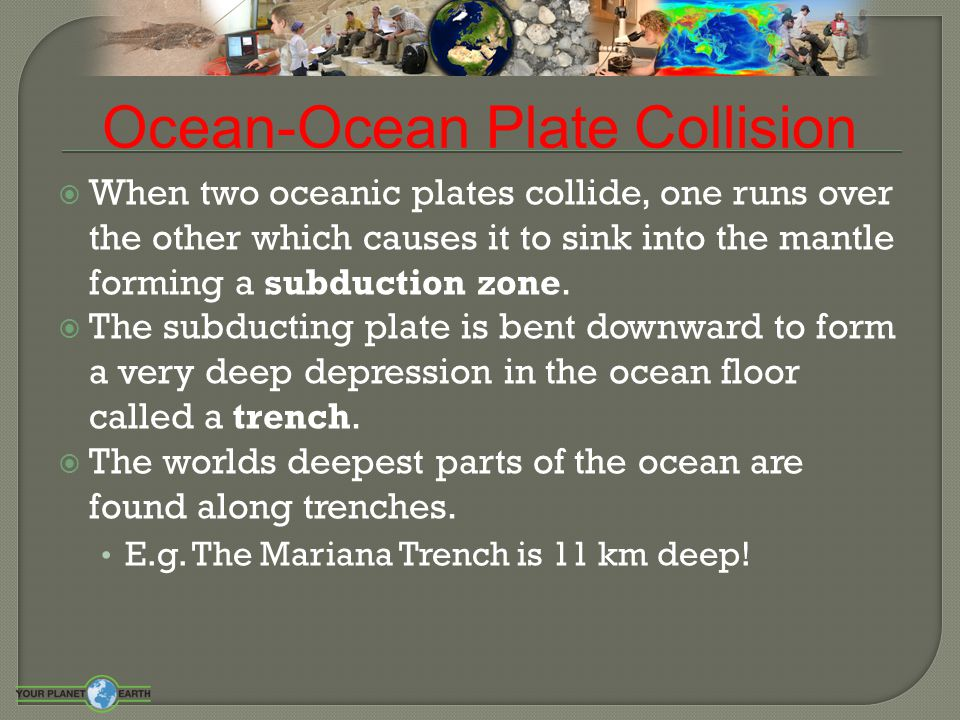  When two oceanic plates collide, one runs over the other which causes it to sink into the mantle forming a subduction zone.  The subducting plate i