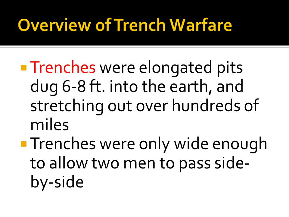 Overview of Trench Warfare  Trenches were elongated pits dug 6-8 ft.
