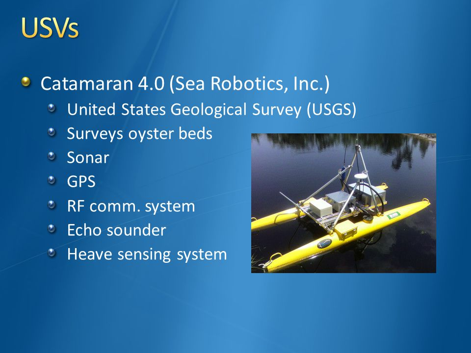 Catamaran 4.0 (Sea Robotics, Inc.) United States Geological Survey (USGS) Surveys oyster beds Sonar GPS RF comm.