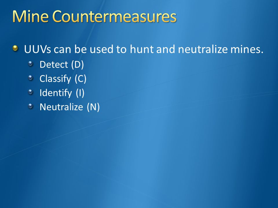 UUVs can be used to hunt and neutralize mines. Detect (D) Classify (C) Identify (I) Neutralize (N)