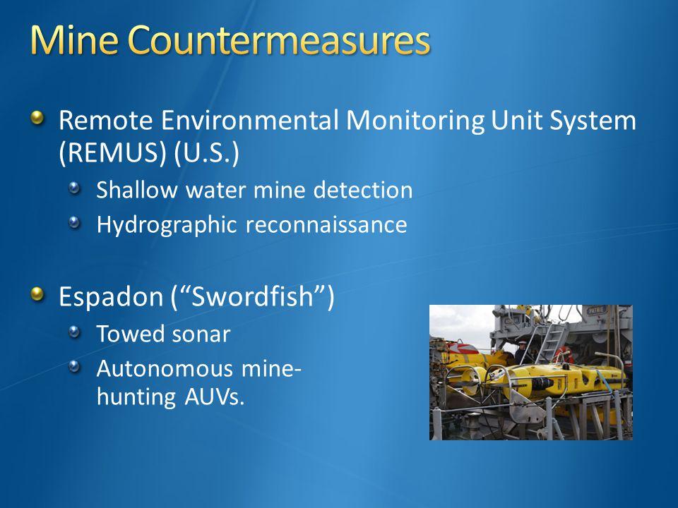Remote Environmental Monitoring Unit System (REMUS) (U.S.) Shallow water mine detection Hydrographic reconnaissance Espadon ( Swordfish ) Towed sonar Autonomous mine- hunting AUVs.