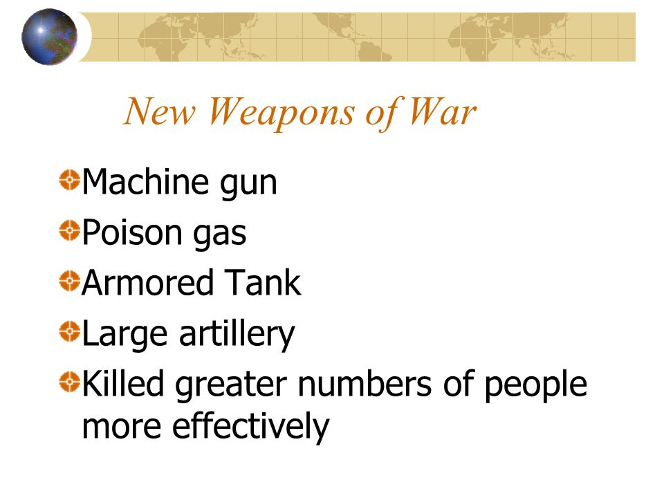 New Weapons of War Machine gun Poison gas Armored Tank Large artillery Killed greater numbers of people more effectively