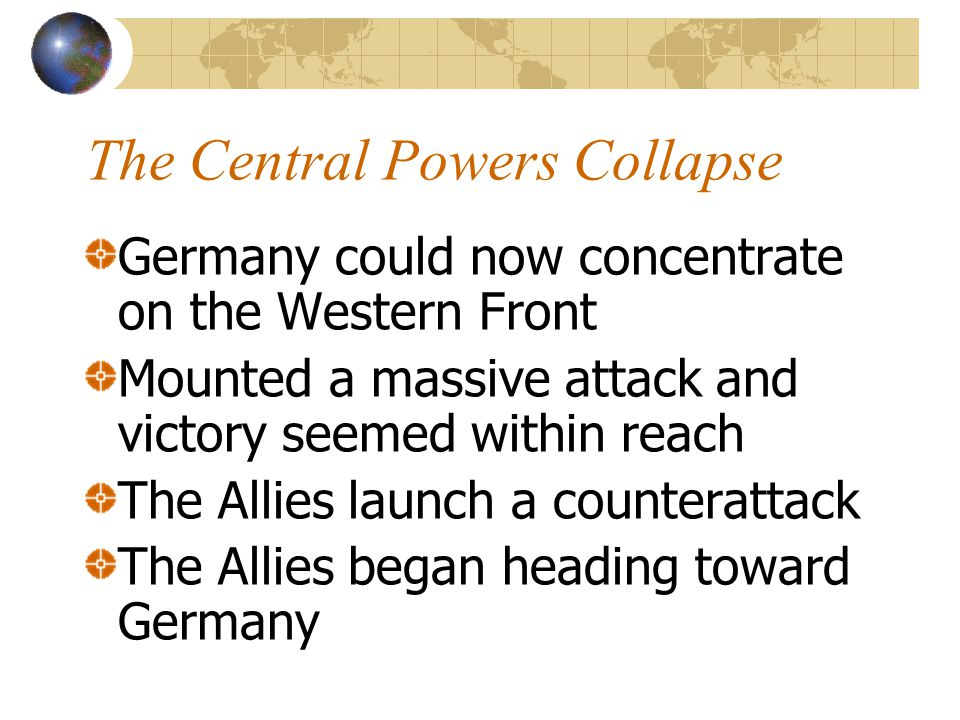The Central Powers Collapse Germany could now concentrate on the Western Front Mounted a massive attack and victory seemed within reach The Allies lau