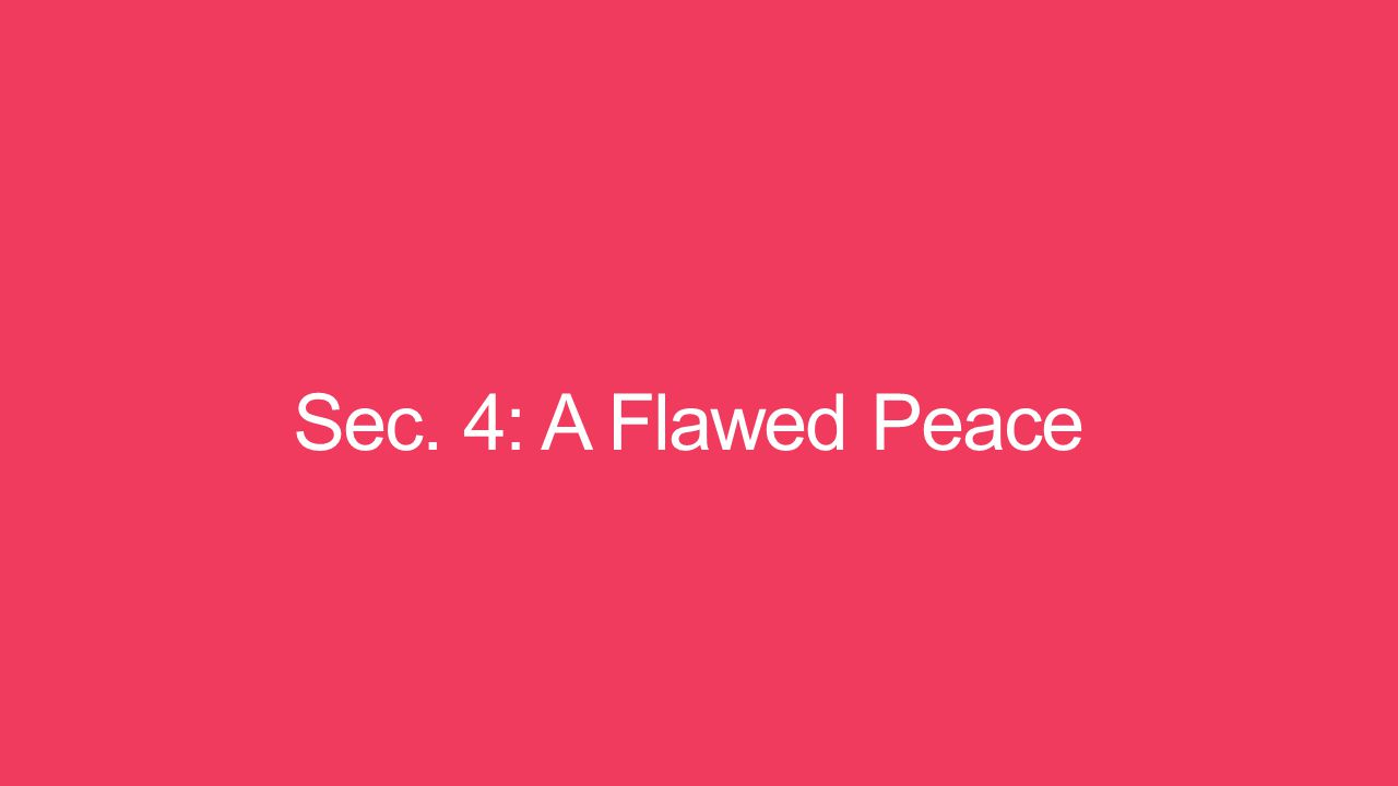 Sec. 4: A Flawed Peace
