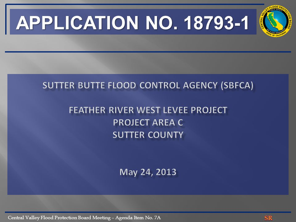 Central Valley Flood Protection Board Meeting – Agenda Item No. 7A APPLICATION NO. 18793-1