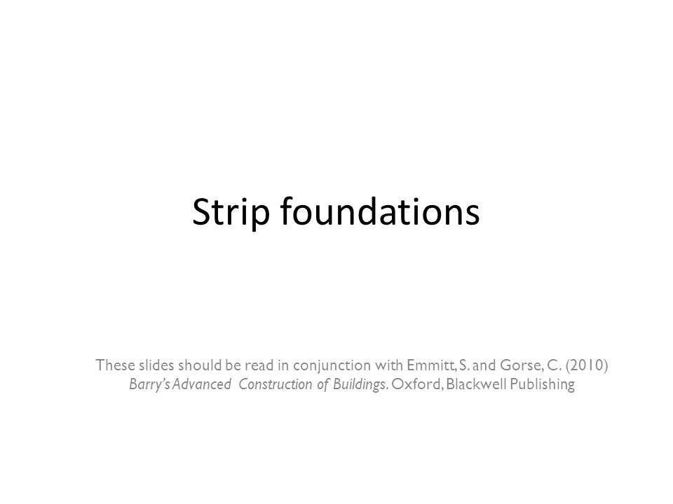 Trench or strip foundations a.Strip foundations.