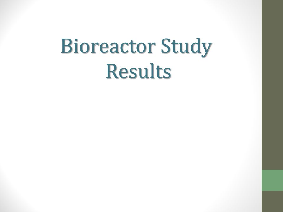 Bioreactor Study Results