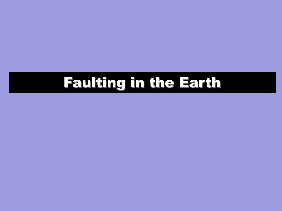 Faulting in the Earth