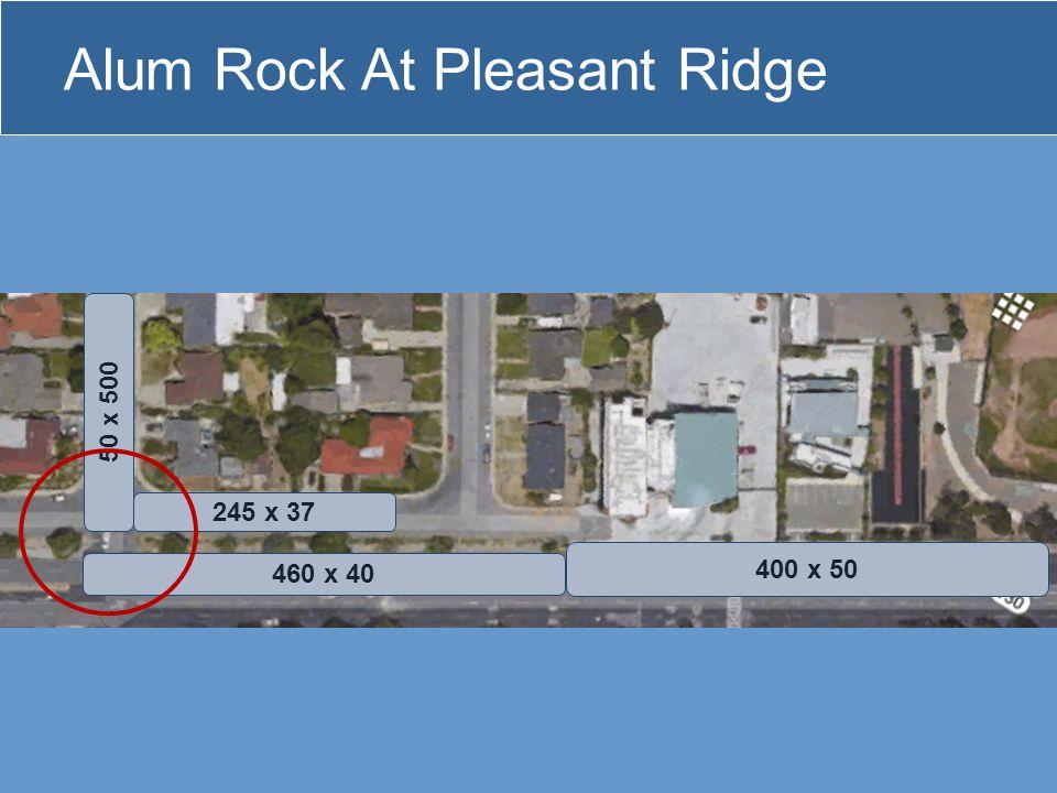 Alum Rock At Pleasant Ridge 400 x 50 460 x 40 245 x 37 50 x 500