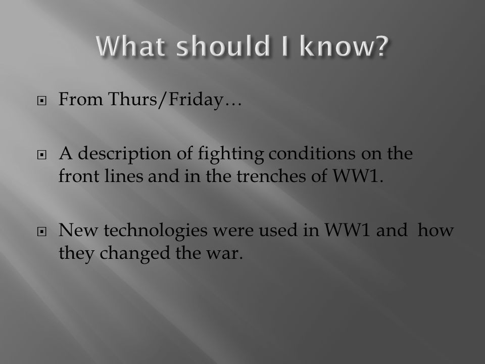  From Thurs/Friday…  A description of fighting conditions on the front lines and in the trenches of WW1.