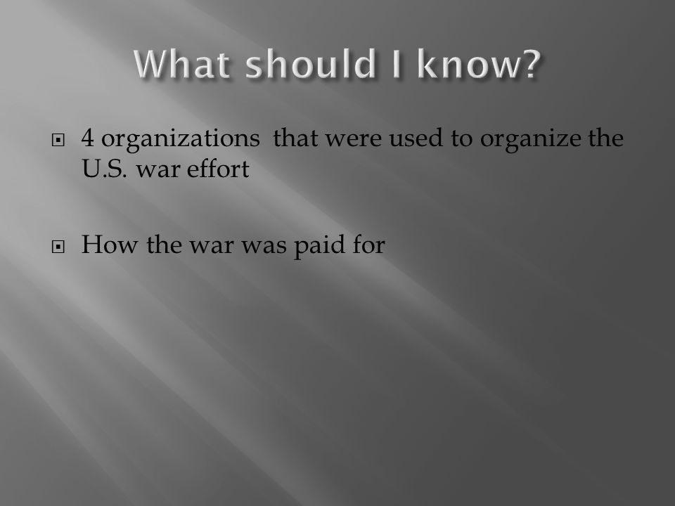  4 organizations that were used to organize the U.S. war effort  How the war was paid for