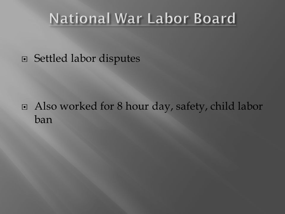  Settled labor disputes  Also worked for 8 hour day, safety, child labor ban