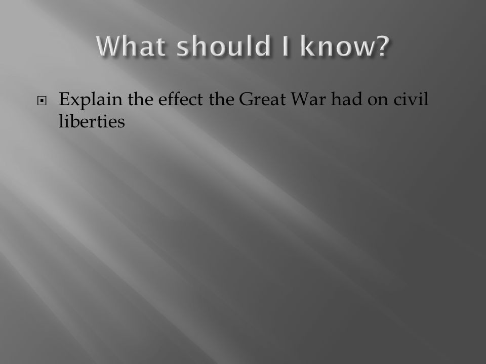  Explain the effect the Great War had on civil liberties