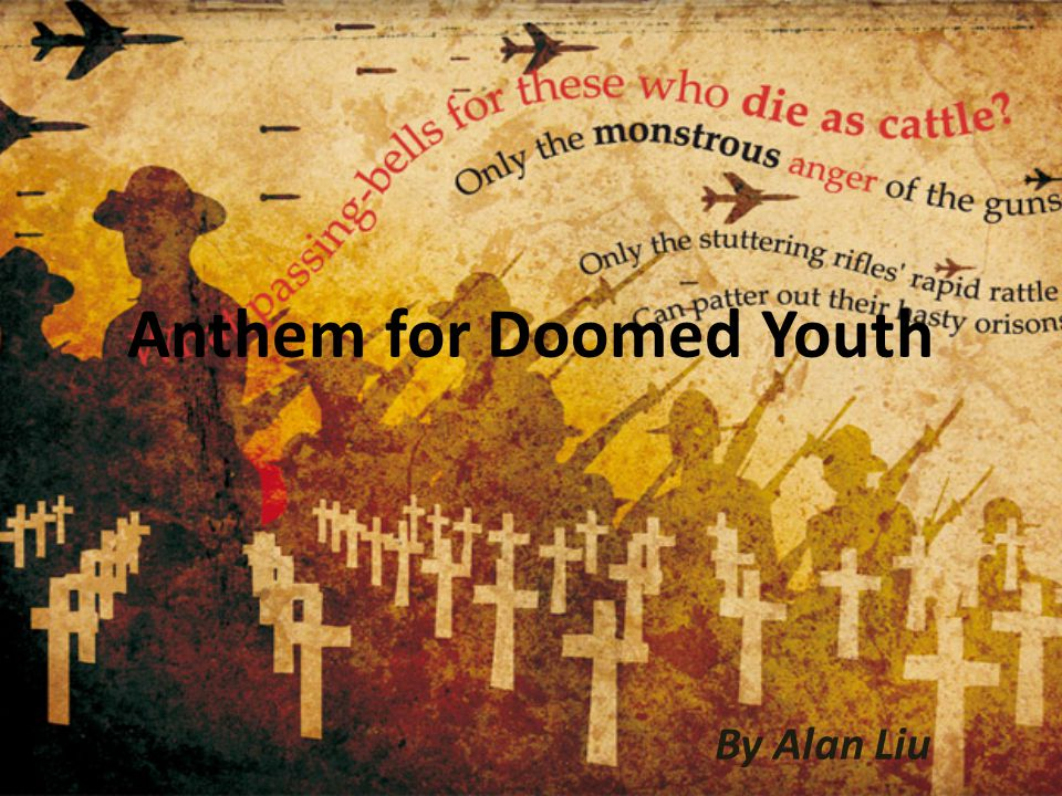 Anthem for Doomed Youth By Alan Liu