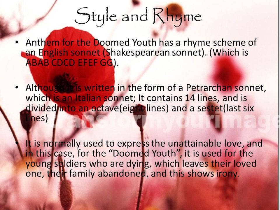 Style and Rhyme Anthem for the Doomed Youth has a rhyme scheme of an English sonnet (Shakespearean sonnet).