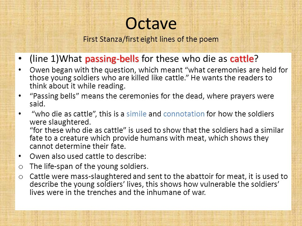 Octave First Stanza/first eight lines of the poem passing-bellscattle (line 1)What passing-bells for these who die as cattle.