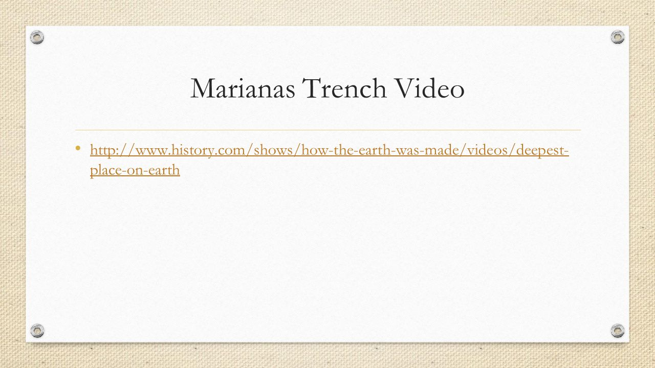 Marianas Trench Video http://www.history.com/shows/how-the-earth-was-made/videos/deepest- place-on-earth http://www.history.com/shows/how-the-earth-was-made/videos/deepest- place-on-earth
