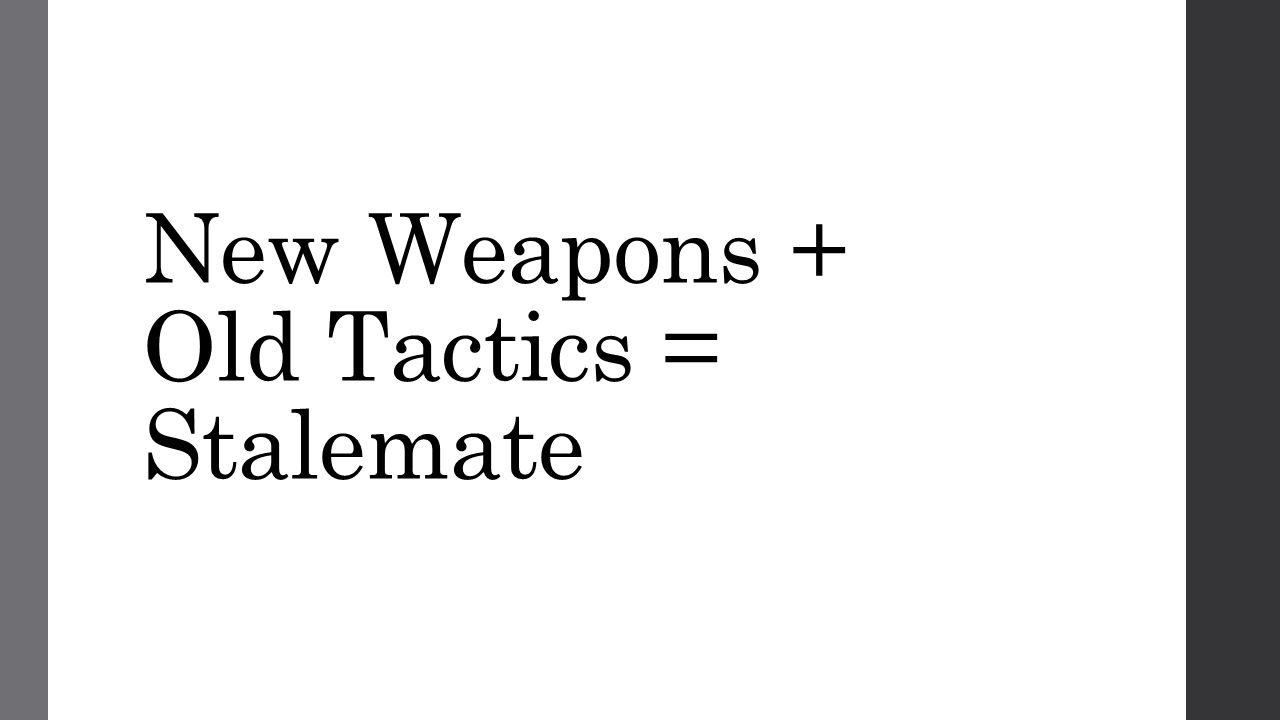 New Weapons + Old Tactics = Stalemate
