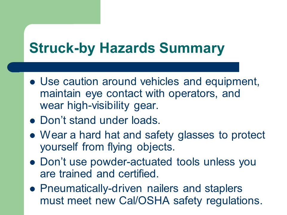 Struck-by Hazards Summary Use caution around vehicles and equipment, maintain eye contact with operators, and wear high-visibility gear.