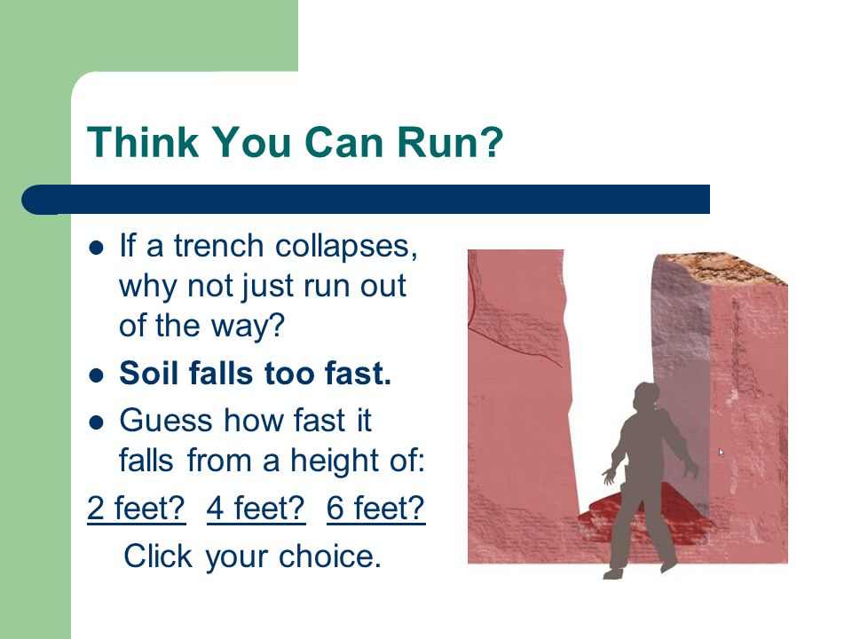 Think You Can Run. If a trench collapses, why not just run out of the way.