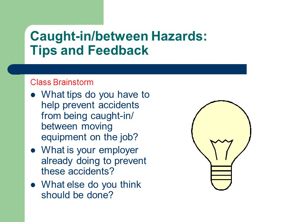 Caught-in/between Hazards: Tips and Feedback Class Brainstorm What tips do you have to help prevent accidents from being caught-in/ between moving equipment on the job.