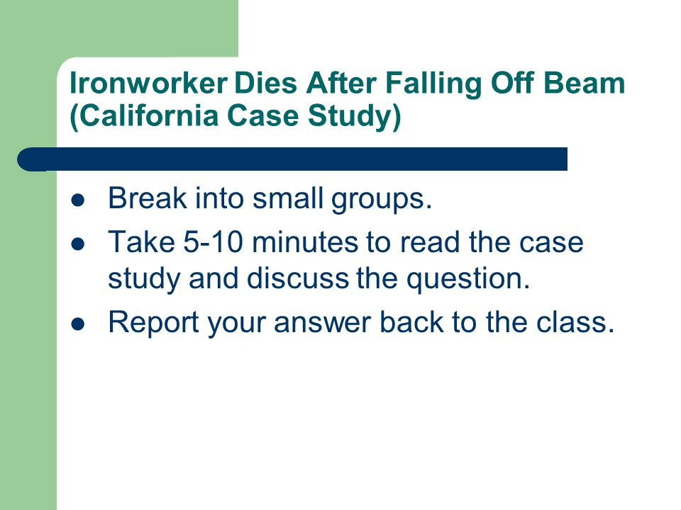 Ironworker Dies After Falling Off Beam (California Case Study) Break into small groups.