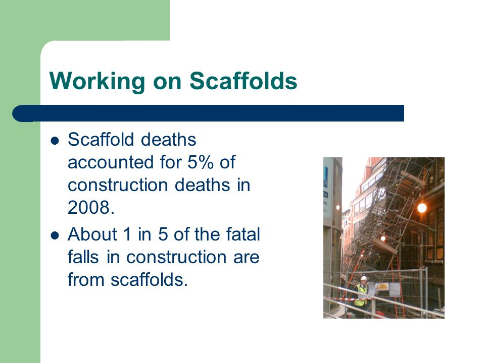 Working on Scaffolds Scaffold deaths accounted for 5% of construction deaths in 2008.